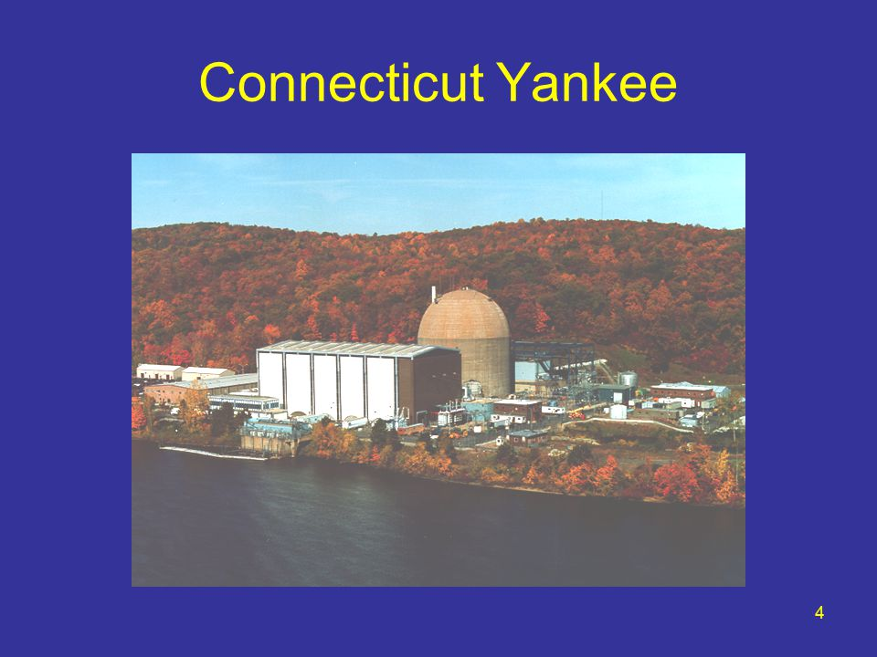 5 CY Operating History 582-Mwe Pressurized Water Reactor Construction Period 1963 - 1967 Commercial Operation Jan 1, 1968 Permanently Shut Down December 4, 1996