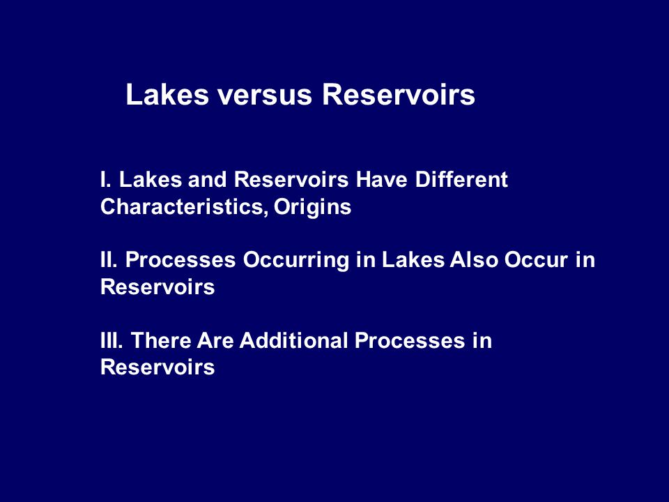 Lakes versus Reservoirs I. Lakes and Reservoirs Have Different Characteristics, Origins II.