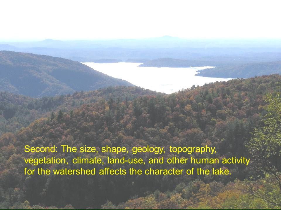 Second: The size, shape, geology, topography, vegetation, climate, land-use, and other human activity for the watershed affects the character of the l