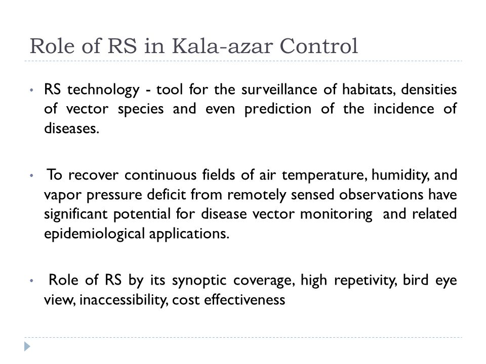 Role of RS in Kala-azar Control RS technology - tool for the surveillance of habitats, densities of vector species and even prediction of the incidence of diseases.