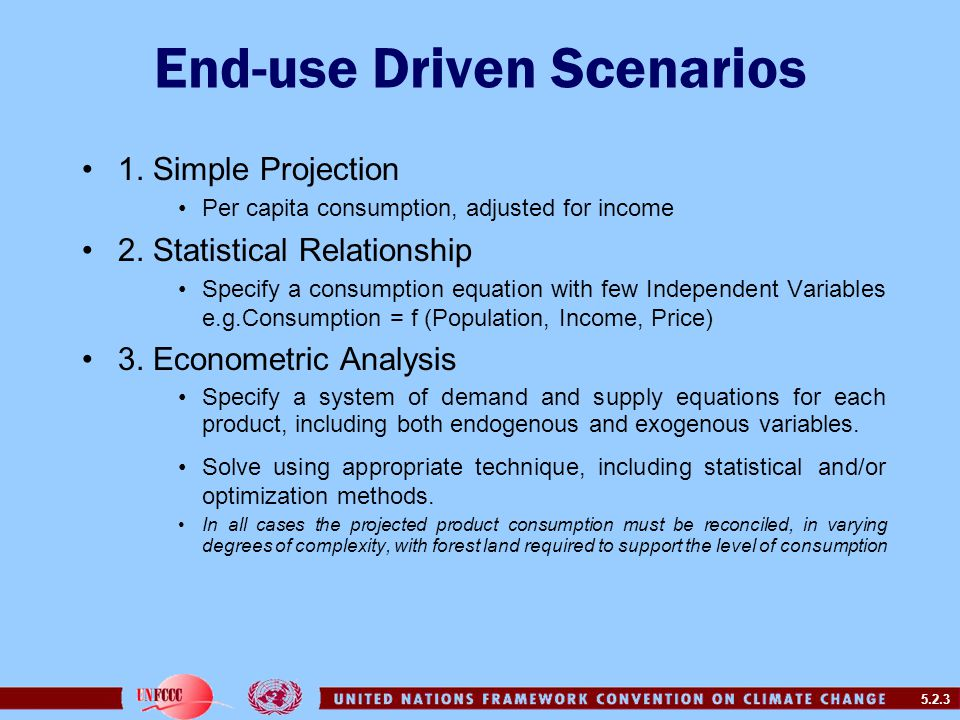 5.2.3 End-use Driven Scenarios 1. Simple Projection Per capita consumption, adjusted for income 2.