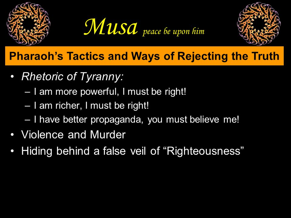 Musa peace be upon him Rhetoric of Tyranny: –I am more powerful, I must be right.