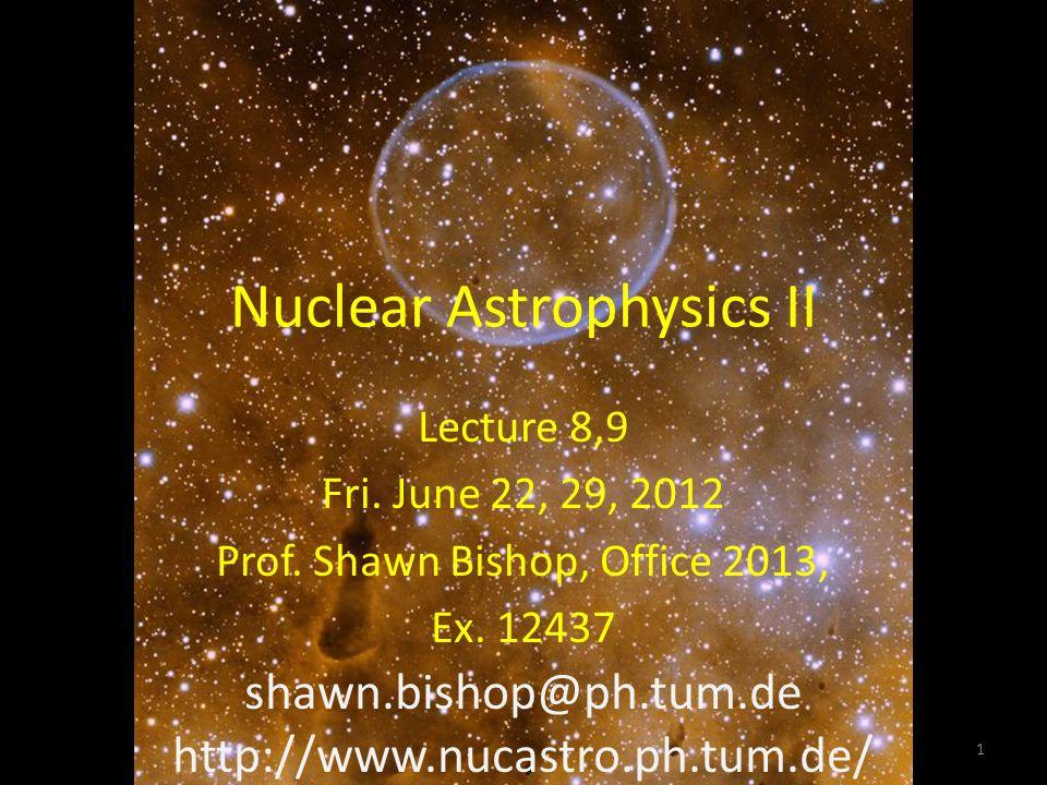 Nuclear Astrophysics II Lecture 8,9 Fri. June 22, 29, 2012 Prof.