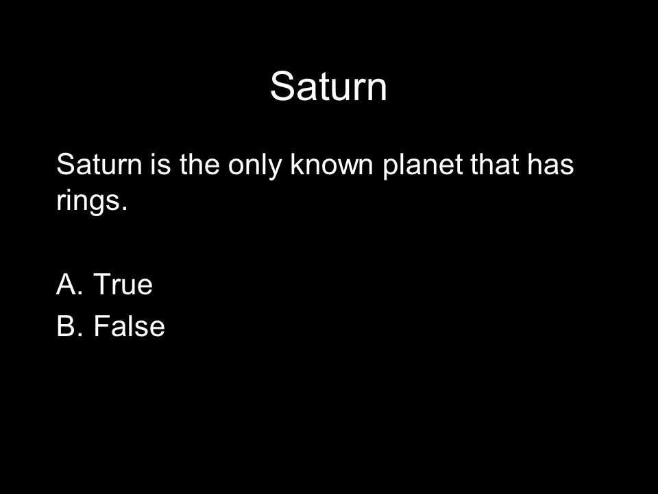 Copyright © 2010 Pearson Education, Inc. Saturn Saturn is the only known planet that has rings.