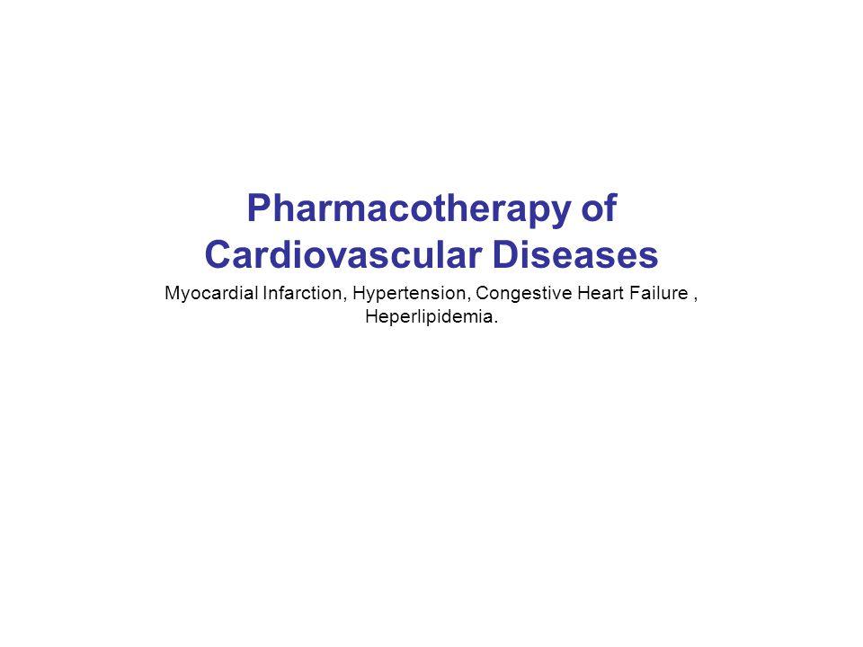 Pharmacotherapy of Cardiovascular Diseases Myocardial Infarction, Hypertension, Congestive Heart Failure, Heperlipidemia.