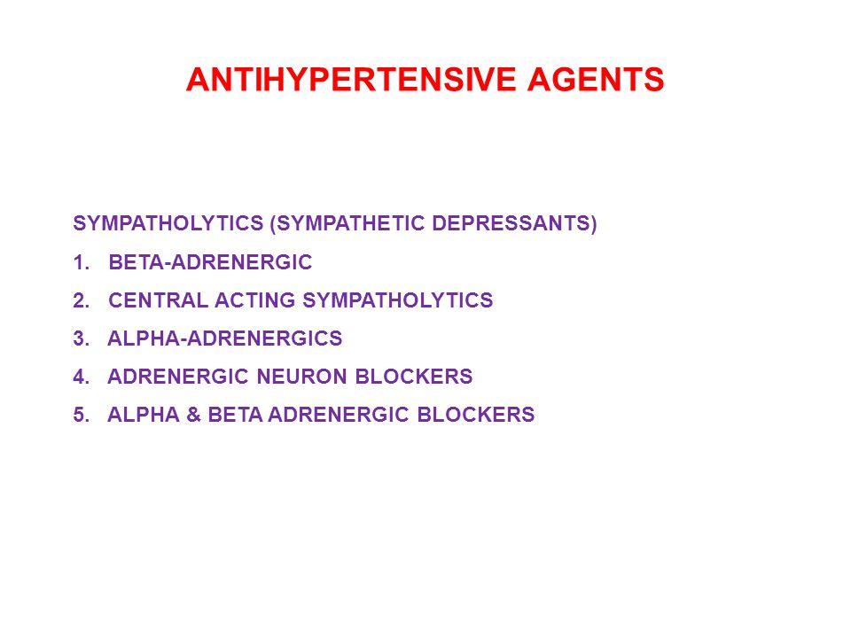 ANTIHYPERTENSIVE AGENTS SYMPATHOLYTICS (SYMPATHETIC DEPRESSANTS) 1.