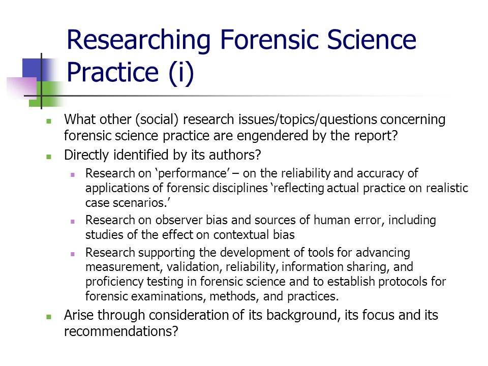 Researching Forensic Science Practice (i) What other (social) research issues/topics/questions concerning forensic science practice are engendered by the report.