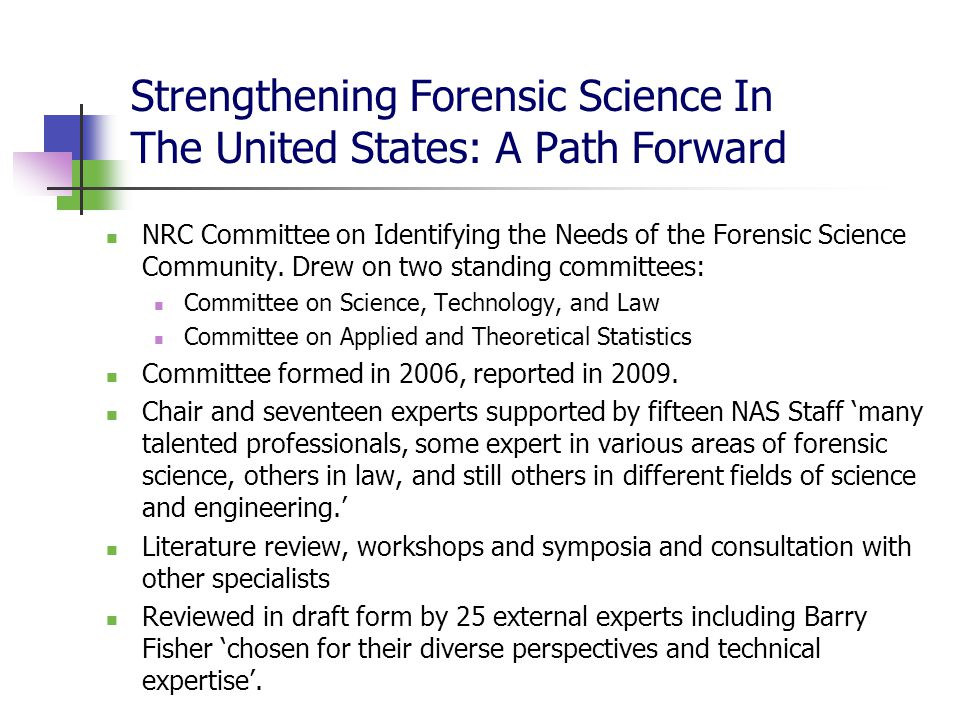 Strengthening Forensic Science In The United States: A Path Forward NRC Committee on Identifying the Needs of the Forensic Science Community.
