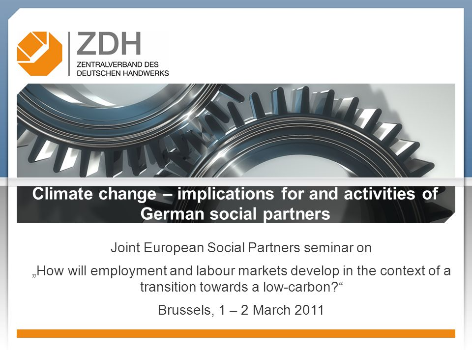 "Climate change – implications for and activities of German social partners Joint European Social Partners seminar on ""How will employment and labour markets develop in the context of a transition towards a low-carbon Brussels, 1 – 2 March 2011"