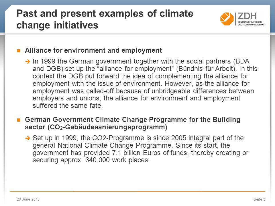 29 June 2010Seite 5 Past and present examples of climate change initiatives Alliance for environment and employment  In 1999 the German government together with the social partners (BDA and DGB) set up the alliance for employment (Bündnis für Arbeit).