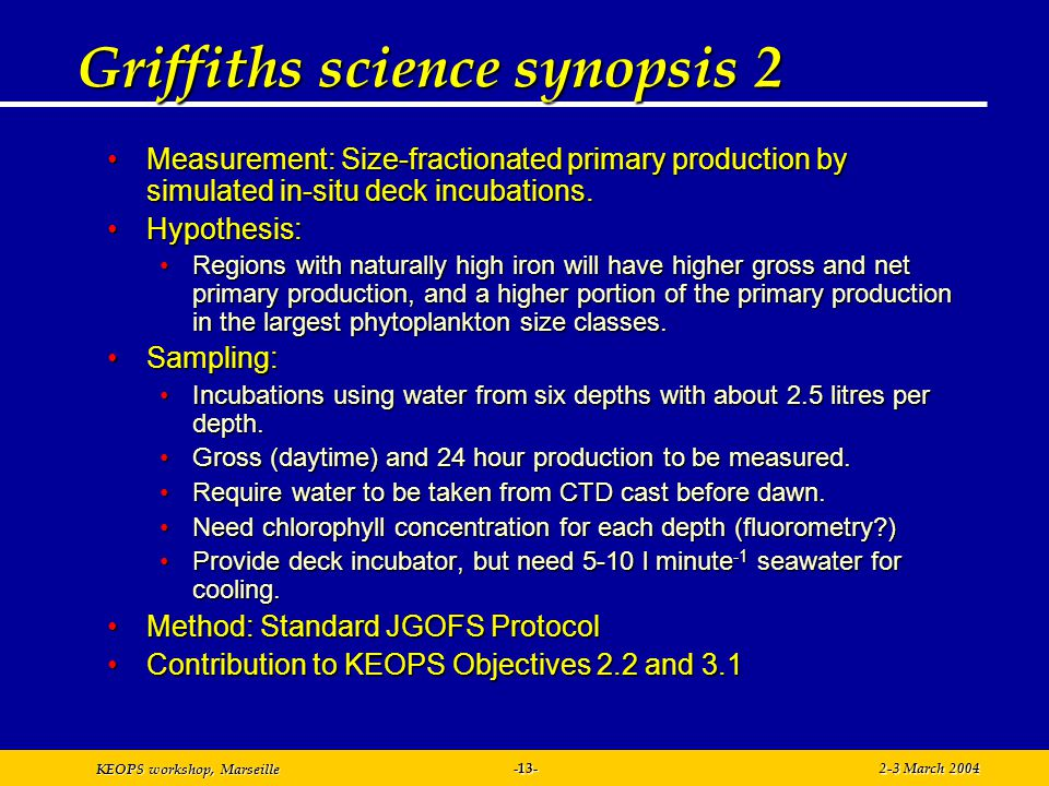 KEOPS workshop, Marseille 2-3 March 2004-13- Griffiths science synopsis 2 Measurement: Size-fractionated primary production by simulated in-situ deck incubations.Measurement: Size-fractionated primary production by simulated in-situ deck incubations.