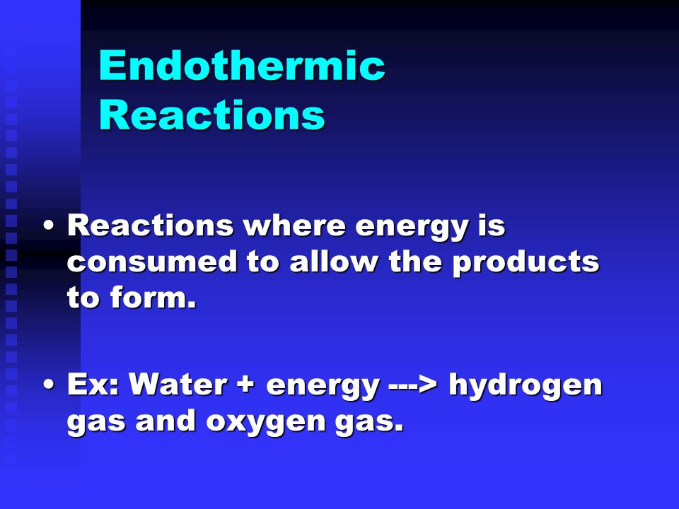 Endothermic Reactions Reactions where energy is consumed to allow the products to form.Reactions where energy is consumed to allow the products to form.
