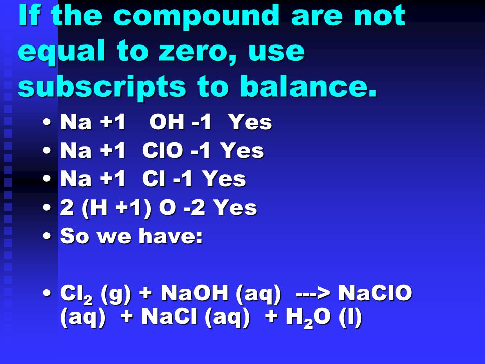 If the compound are not equal to zero, use subscripts to balance.