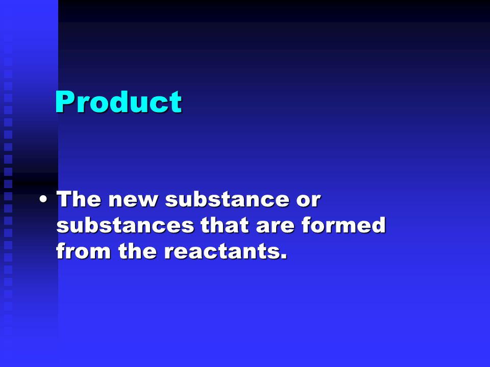 Product The new substance or substances that are formed from the reactants.The new substance or substances that are formed from the reactants.