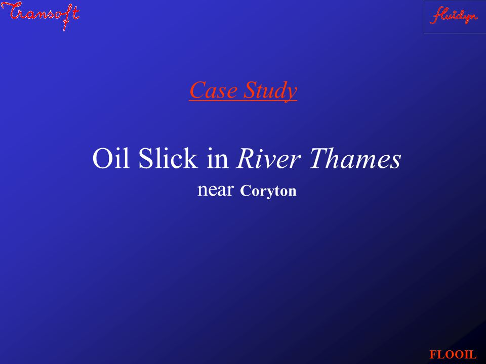 Oil Slick in River Thames near Coryton Case Study FLOOIL
