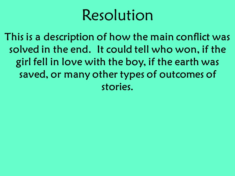 Resolution This is a description of how the main conflict was solved in the end.