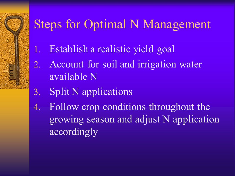 Steps for Optimal N Management 1. Establish a realistic yield goal 2.