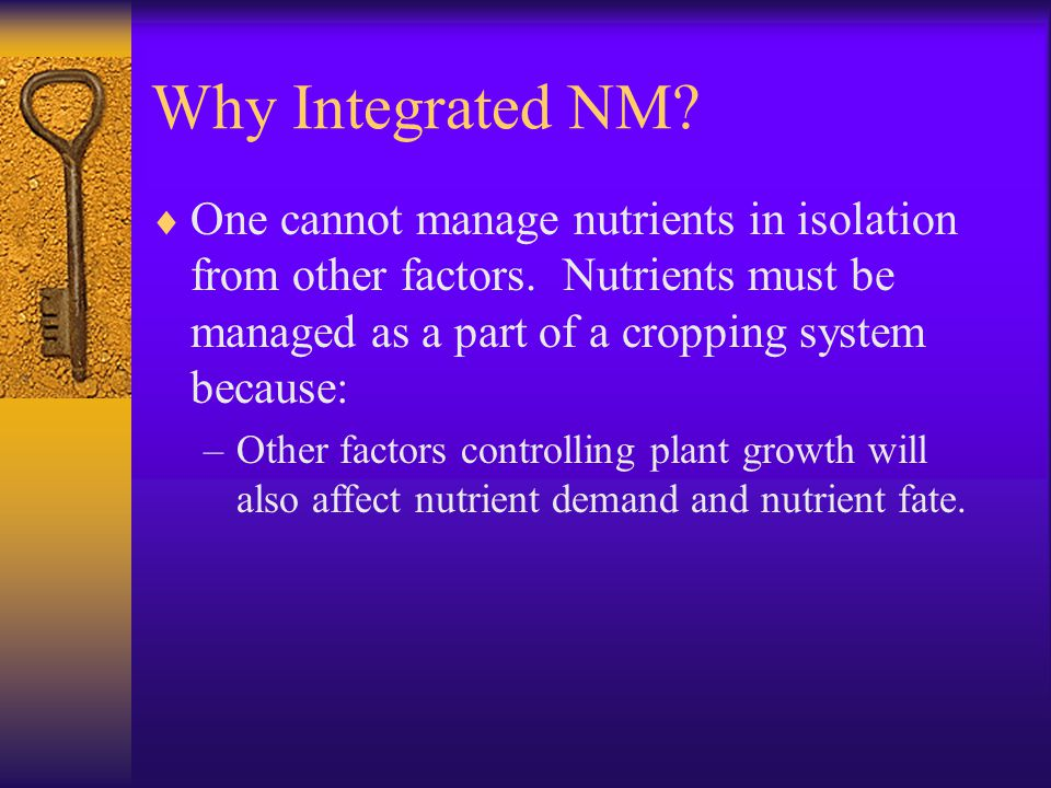 Why Integrated NM.  One cannot manage nutrients in isolation from other factors.