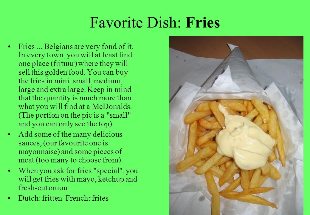 Favorite Dish: Fries Fries... Belgians are very fond of it.