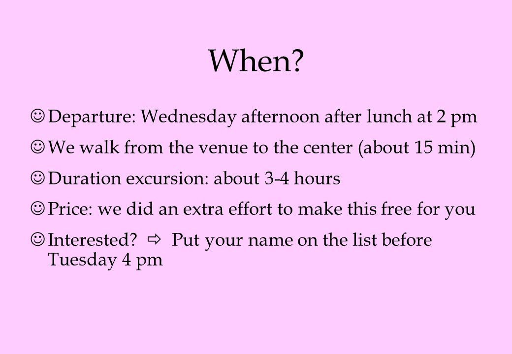 When? Departure: Wednesday afternoon after lunch at 2 pm We walk from the venue to the center (about 15 min) Duration excursion: about 3-4 hours Price
