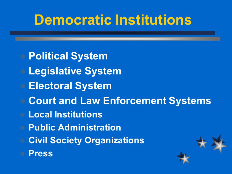 Democratic Institutions Political System Legislative System Electoral System Court and Law Enforcement Systems Local Institutions Public Administratio