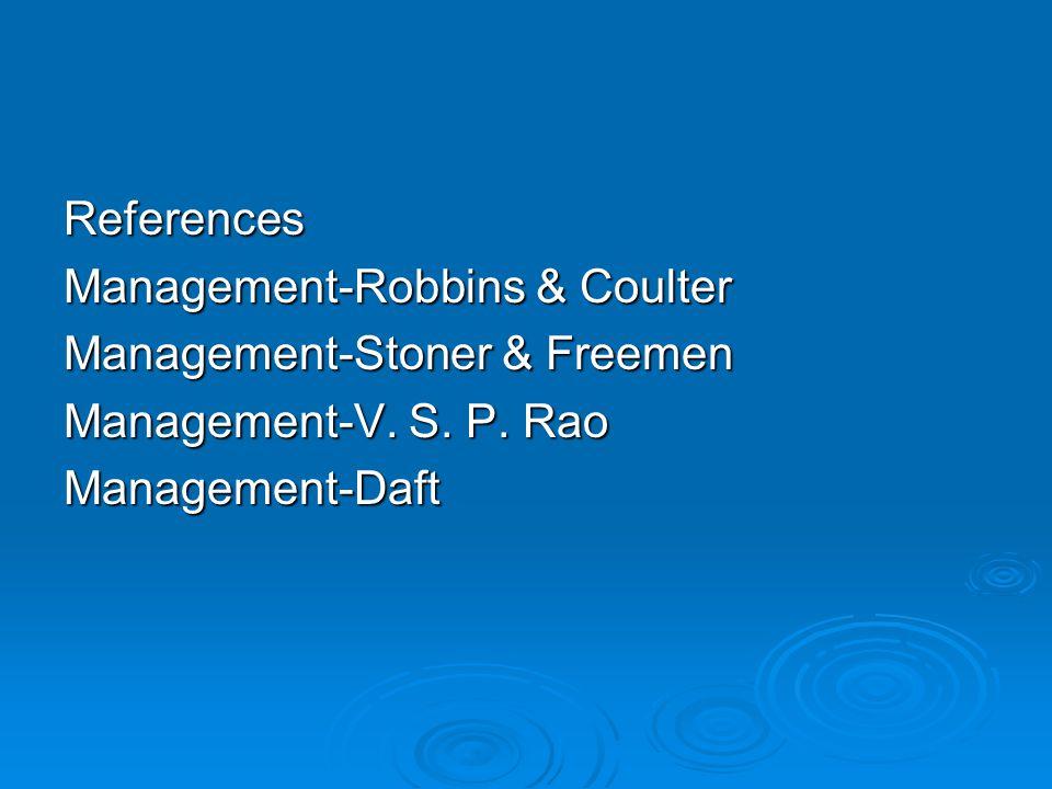 References Management-Robbins & Coulter Management-Stoner & Freemen Management-V.