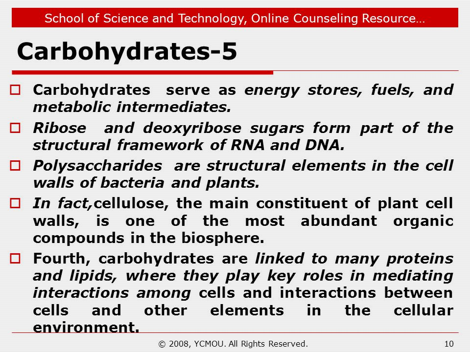 School of Science and Technology, Online Counseling Resource… Carbohydrates-5  Carbohydrates serve as energy stores, fuels, and metabolic intermediates.