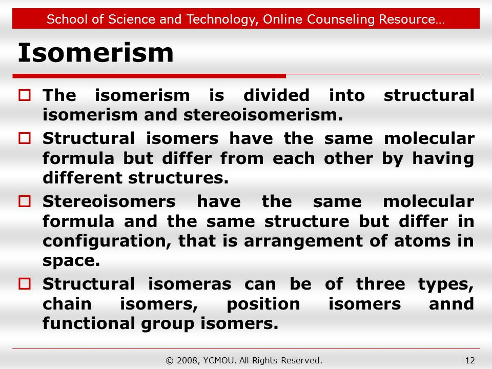 School of Science and Technology, Online Counseling Resource… Isomerism  The isomerism is divided into structural isomerism and stereoisomerism.