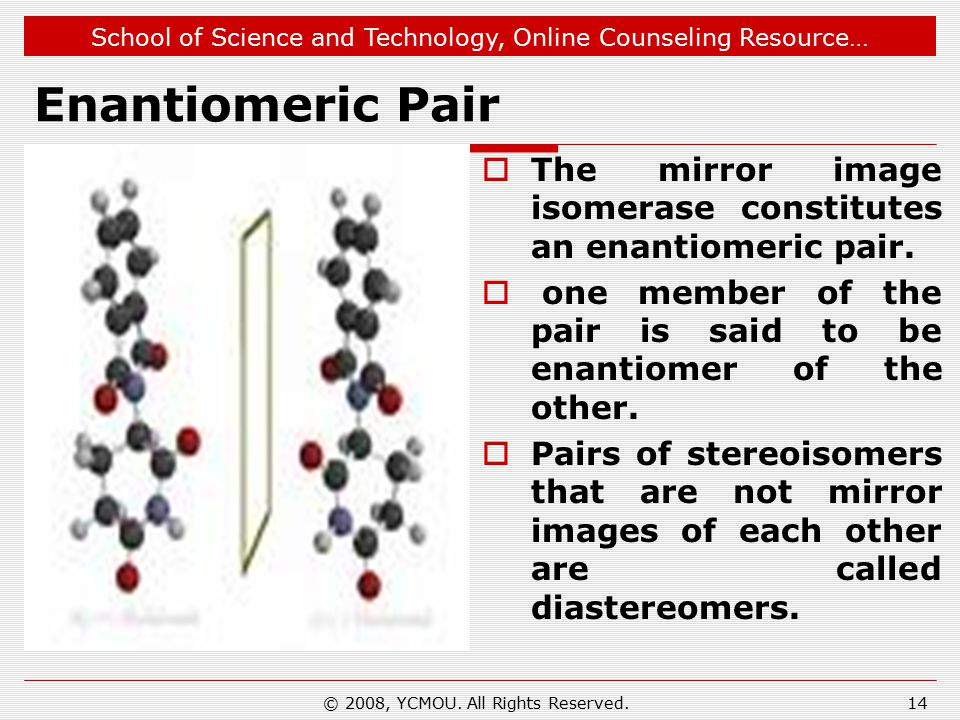 School of Science and Technology, Online Counseling Resource… Enantiomeric Pair  The mirror image isomerase constitutes an enantiomeric pair.