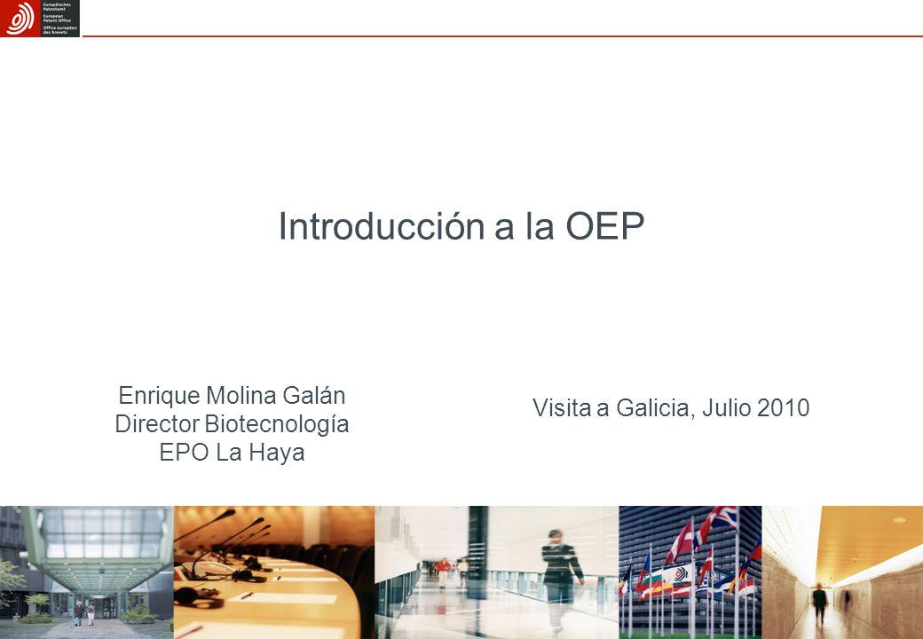 09/05/2015 Introducción a la OEP Enrique Molina Galán Director Biotecnología EPO La Haya Visita a Galicia, Julio 2010