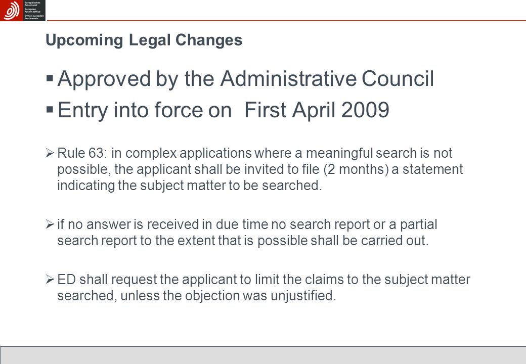  Approved by the Administrative Council  Entry into force on First April 2009  Rule 63: in complex applications where a meaningful search is not possible, the applicant shall be invited to file (2 months) a statement indicating the subject matter to be searched.