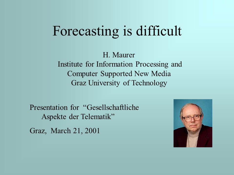 Forecasting is difficult H.