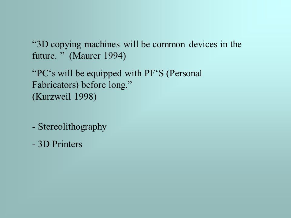 3D copying machines will be common devices in the future.