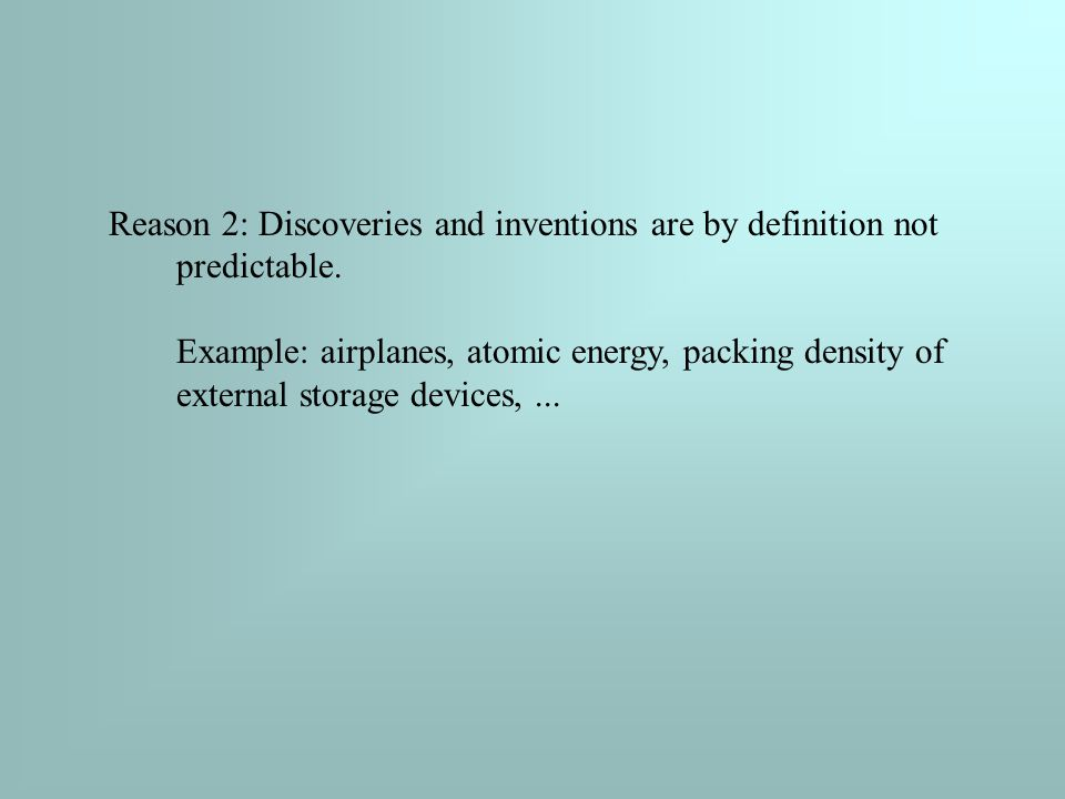 Reason 2: Discoveries and inventions are by definition not predictable.