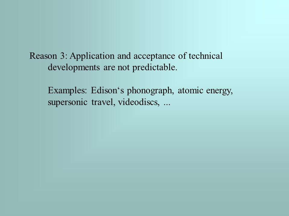 Reason 3: Application and acceptance of technical developments are not predictable.