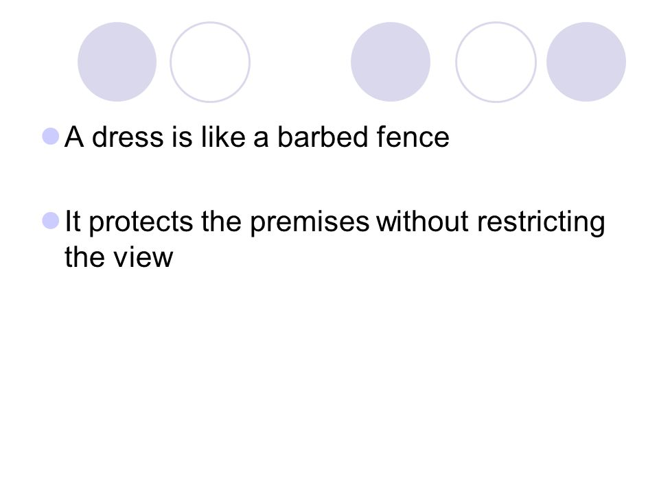 A dress is like a barbed fence It protects the premises without restricting the view