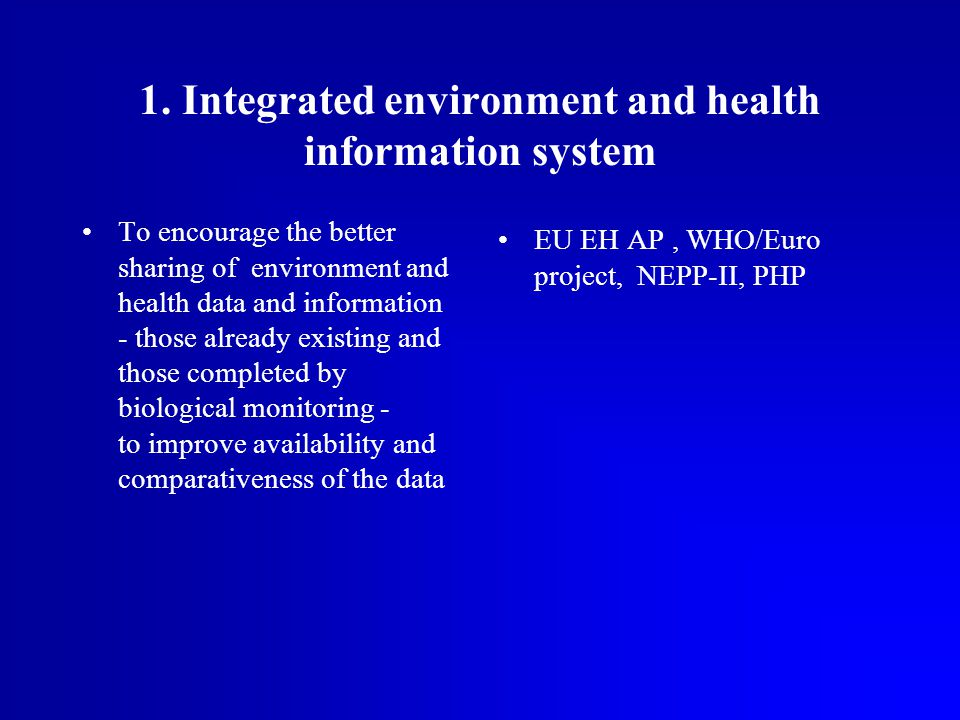 1. Integrated environment and health information system To encourage the better sharing of environment and health data and information - those already