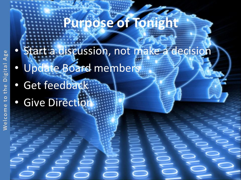 Purpose of Tonight Start a discussion, not make a decision Update Board members Get feedback Give Direction