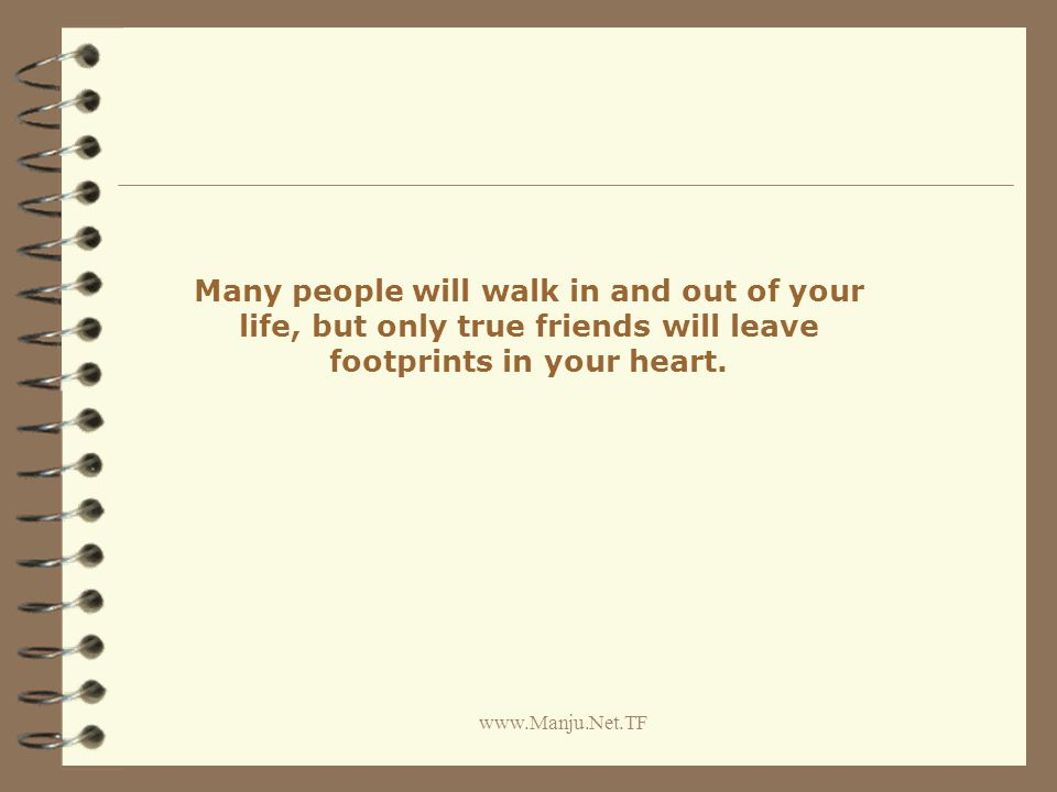 www.Manju.Net.TF Many people will walk in and out of your life, but only true friends will leave footprints in your heart.