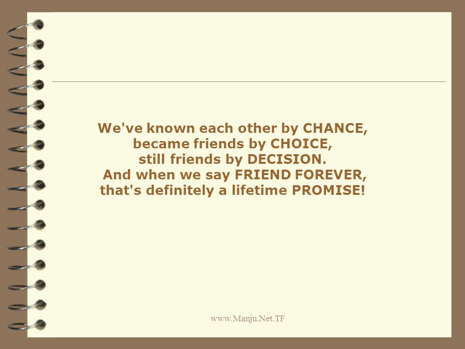 www.Manju.Net.TF We ve known each other by CHANCE, became friends by CHOICE, still friends by DECISION.