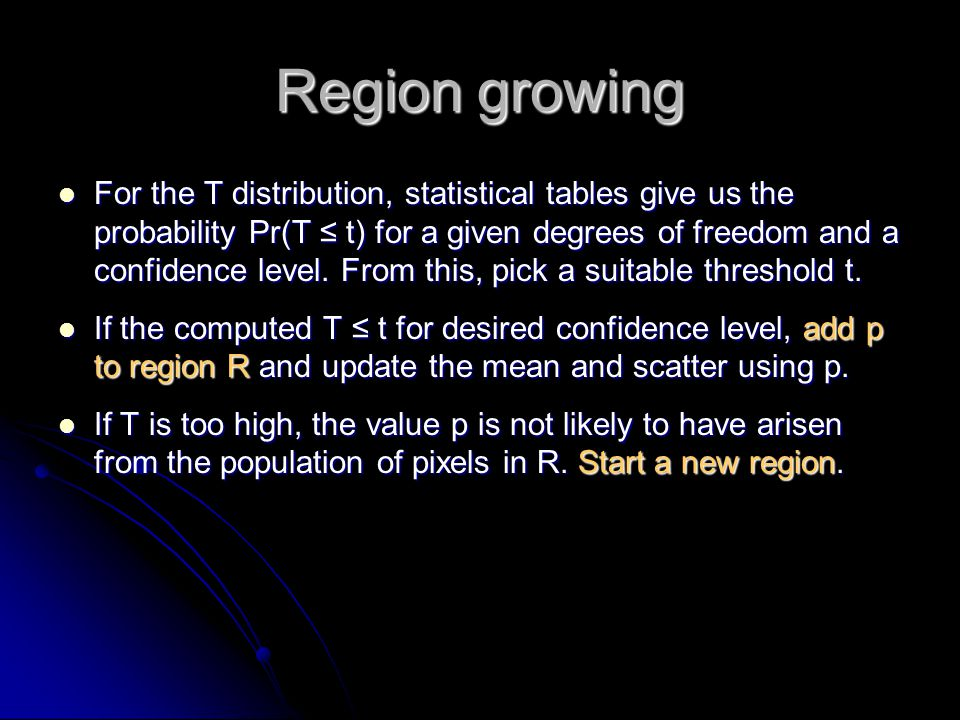 Region growing For the T distribution, statistical tables give us the probability Pr(T ≤ t) for a given degrees of freedom and a confidence level. Fro
