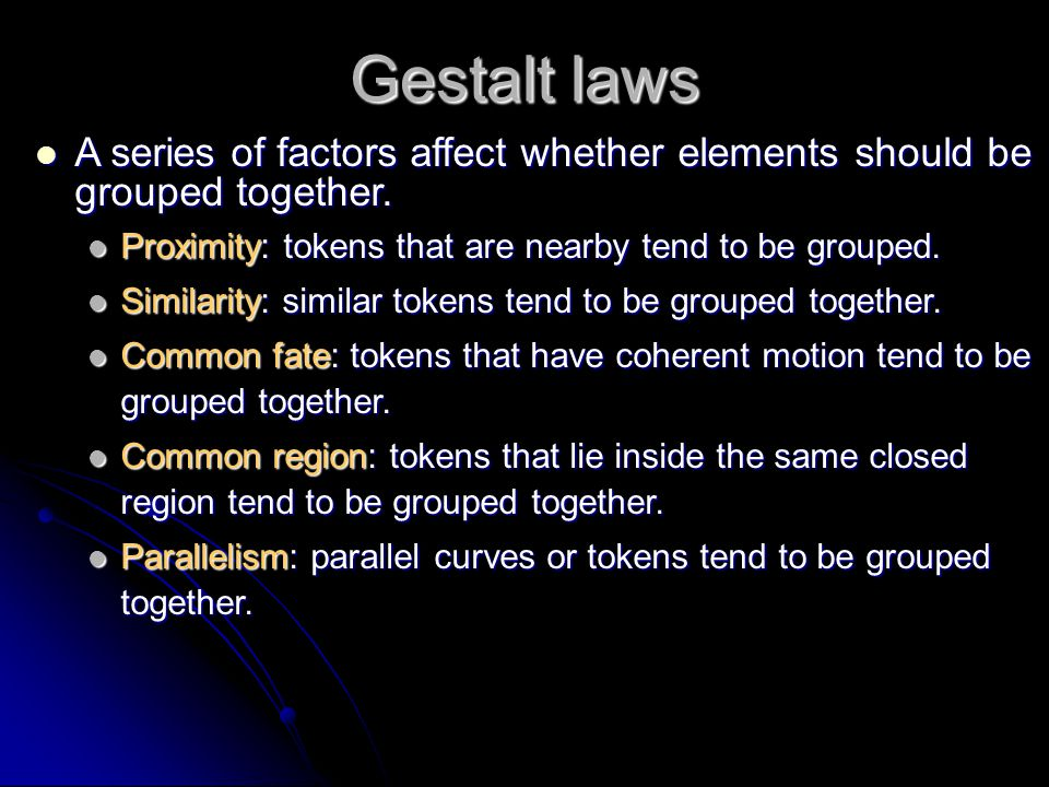 Gestalt laws A series of factors affect whether elements should be grouped together. A series of factors affect whether elements should be grouped tog