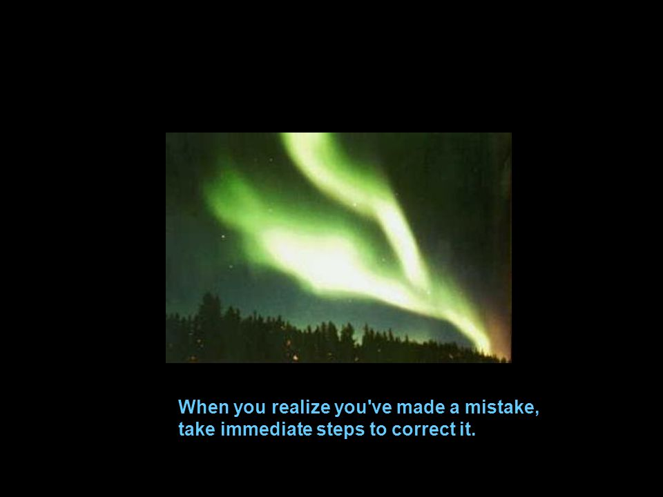 When you realize you ve made a mistake, take immediate steps to correct it.