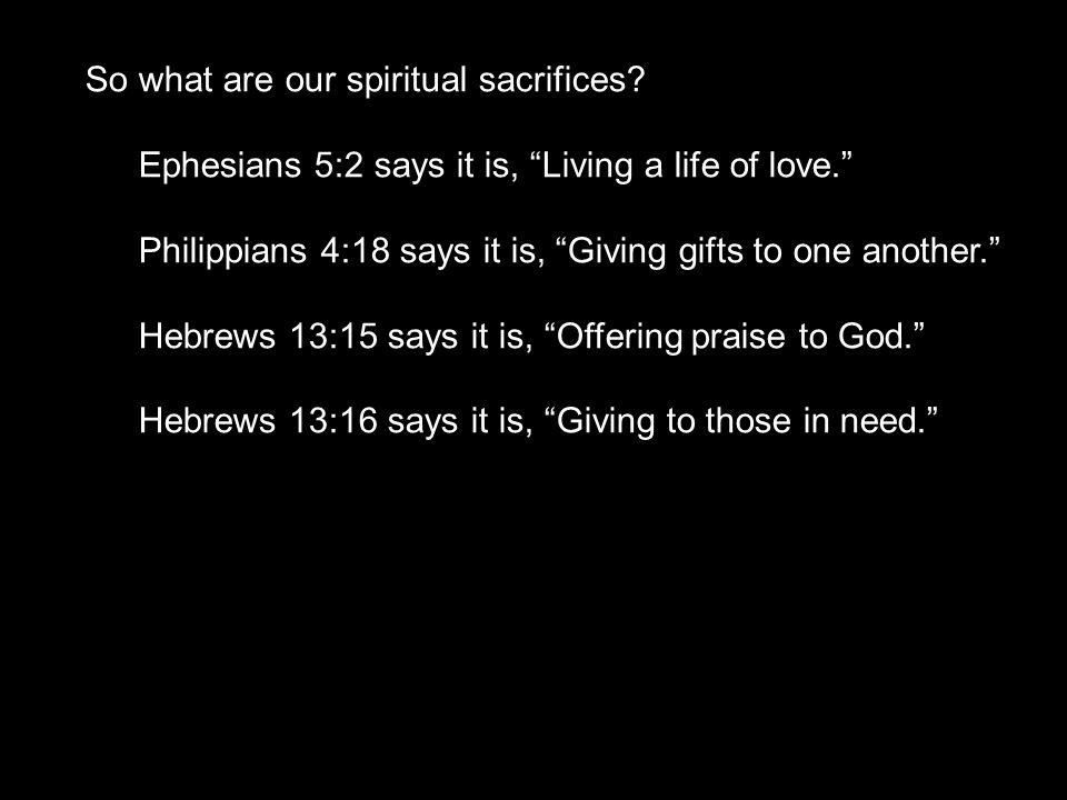 So what are our spiritual sacrifices.