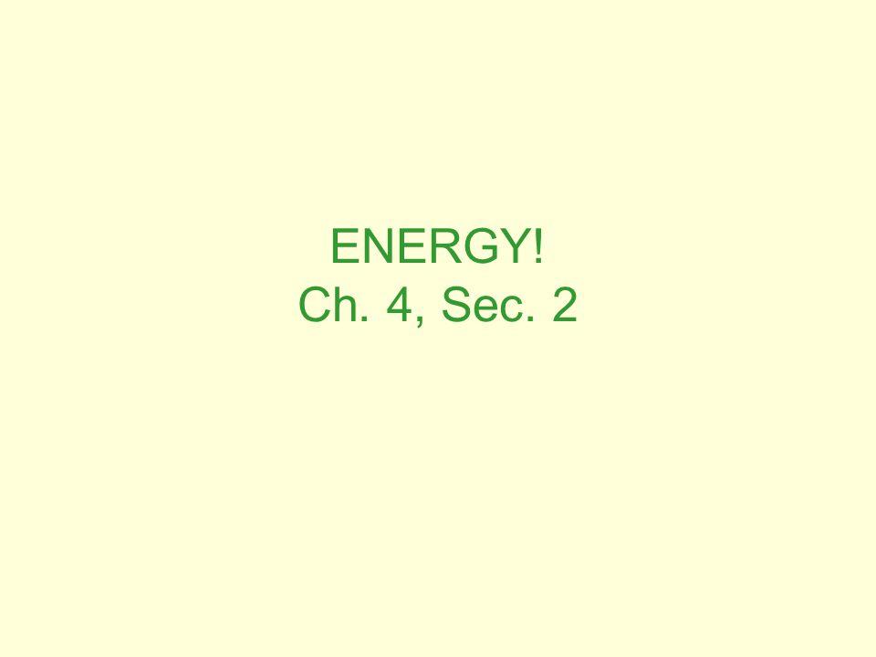 ENERGY! Ch. 4, Sec. 2