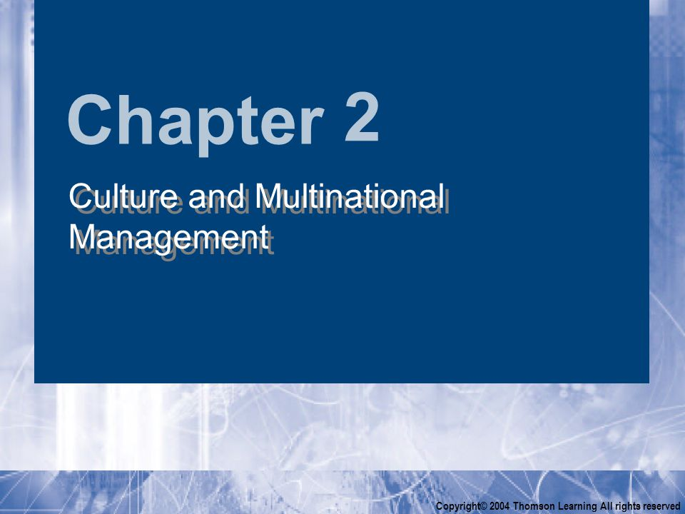 Chapter Copyright© 2004 Thomson Learning All rights reserved 2 Culture and Multinational Management