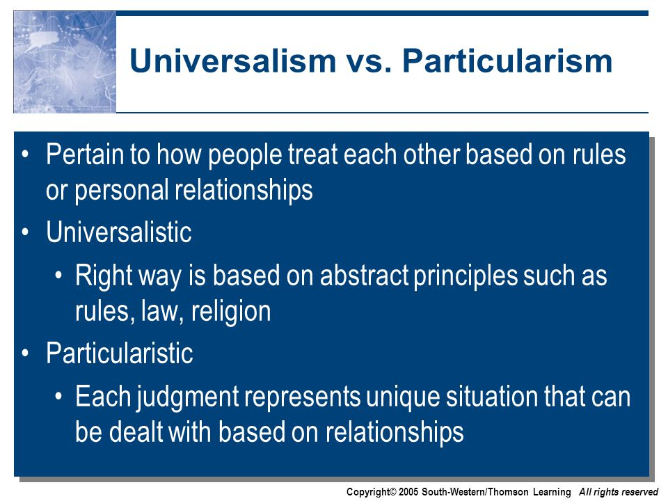 Copyright© 2005 South-Western/Thomson Learning All rights reserved Universalism vs.
