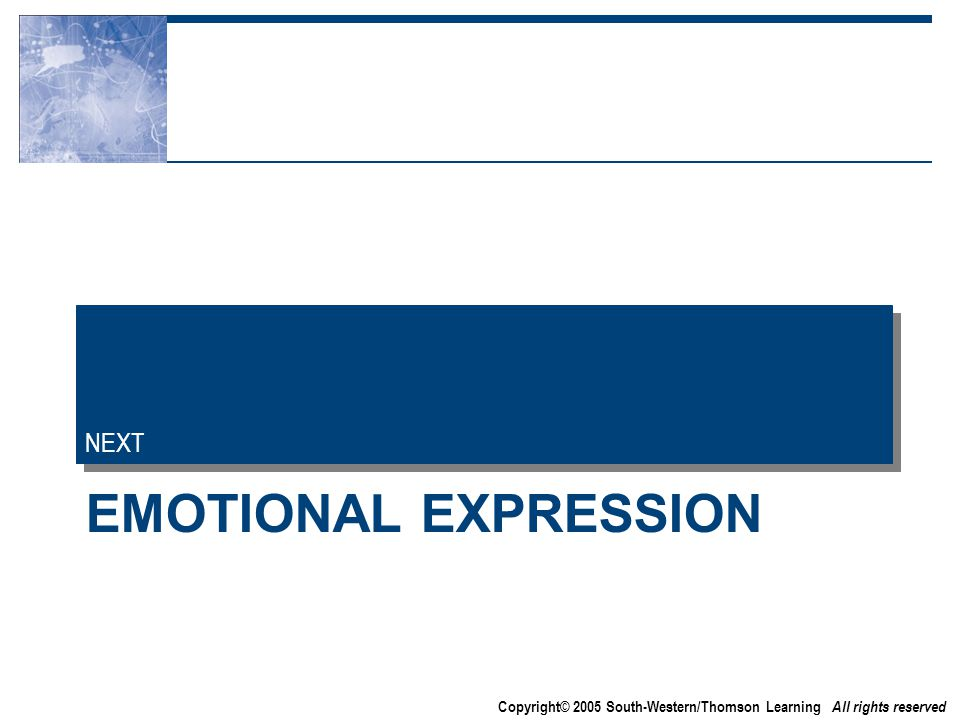 Copyright© 2005 South-Western/Thomson Learning All rights reserved EMOTIONAL EXPRESSION NEXT
