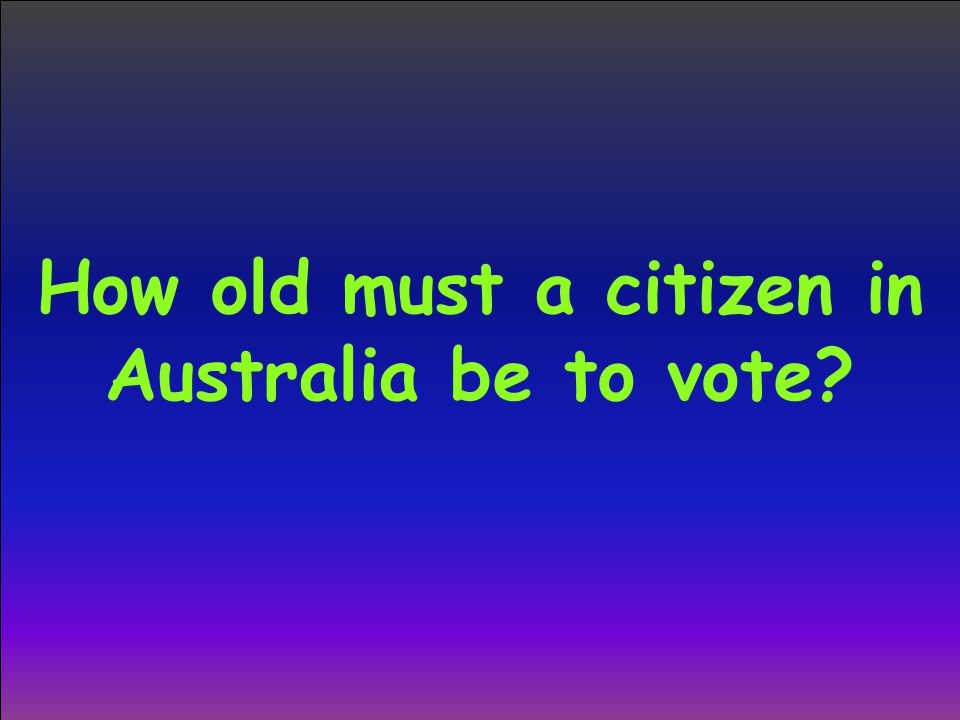 How old must a citizen in Australia be to vote