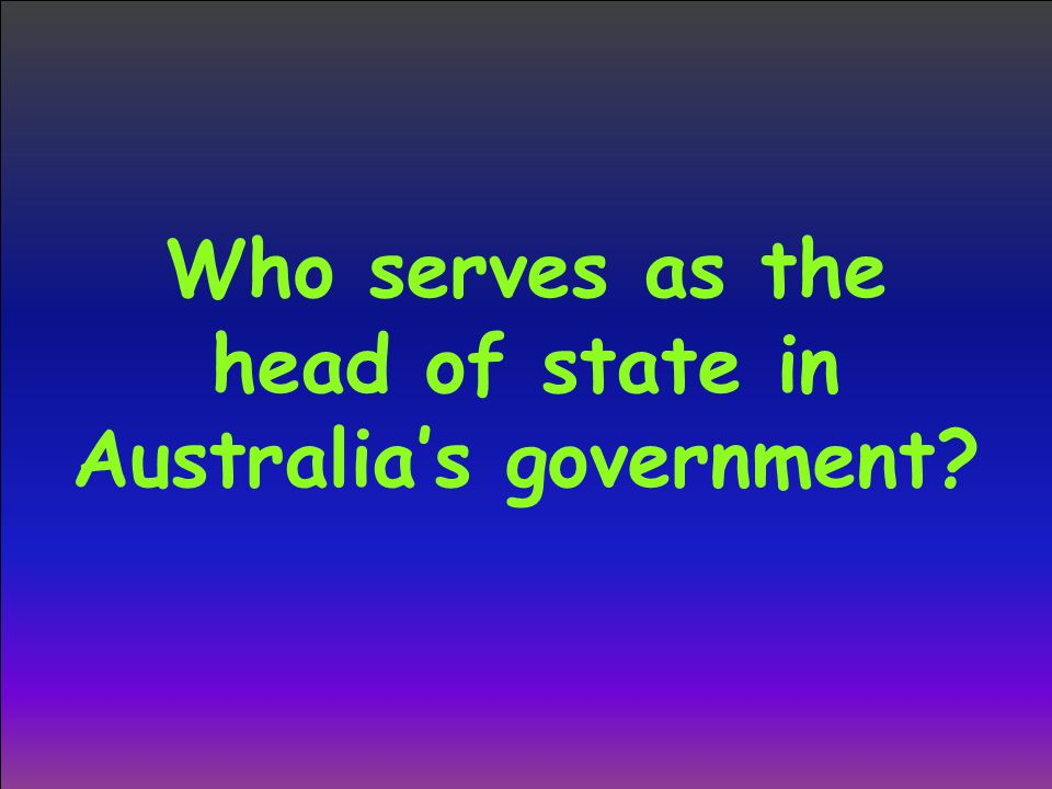 Who serves as the head of state in Australia's government
